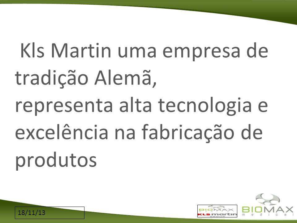 18/11/13 Kls Martin uma empresa de tradição Alemã, representa alta tecnologia e excelência na fabricação de produtos