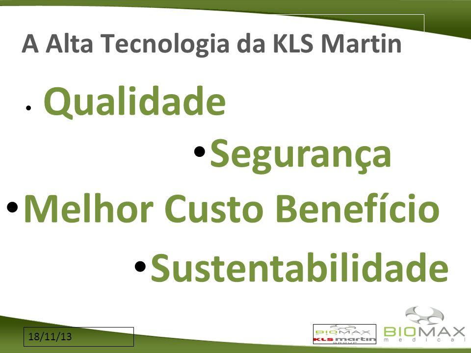 18/11/13 A Alta Tecnologia da KLS Martin Qualidade Melhor Custo Benefício Segurança Sustentabilidade