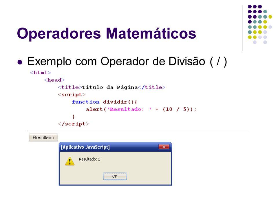 Operadores Matemáticos Exemplo com Operador de Divisão ( / )