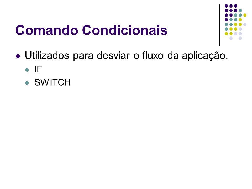 Comando Condicionais Utilizados para desviar o fluxo da aplicação. IF SWITCH