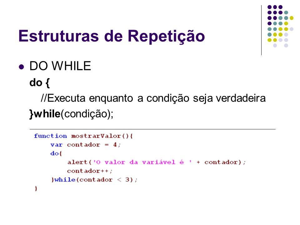 Estruturas de Repetição DO WHILE do { //Executa enquanto a condição seja verdadeira }while(condição);