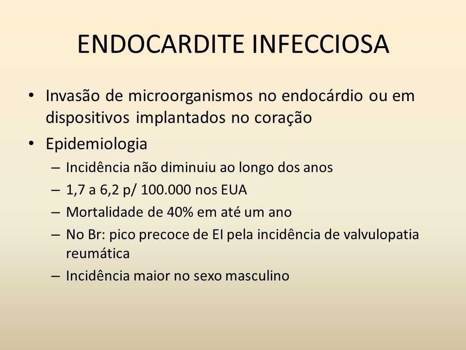 ENDOCARDITE INFECCIOSA Invasão de microorganismos no endocárdio ou em dispositivos implantados no coração Epidemiologia – Incidência não diminuiu ao l