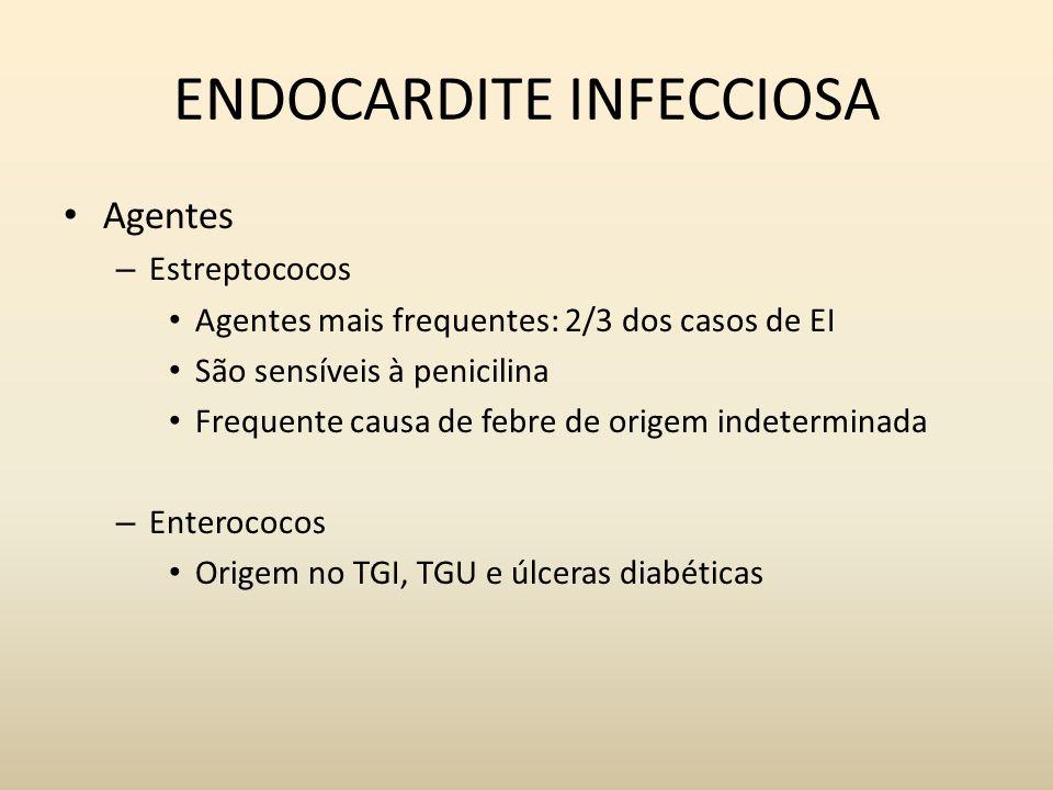 ENDOCARDITE INFECCIOSA Agentes – Estreptococos Agentes mais frequentes: 2/3 dos casos de EI São sensíveis à penicilina Frequente causa de febre de ori