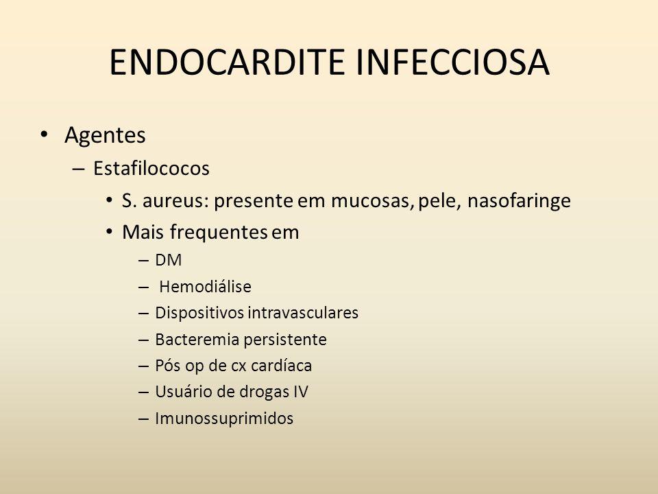ENDOCARDITE INFECCIOSA Agentes – Estafilococos S. aureus: presente em mucosas, pele, nasofaringe Mais frequentes em – DM – Hemodiálise – Dispositivos