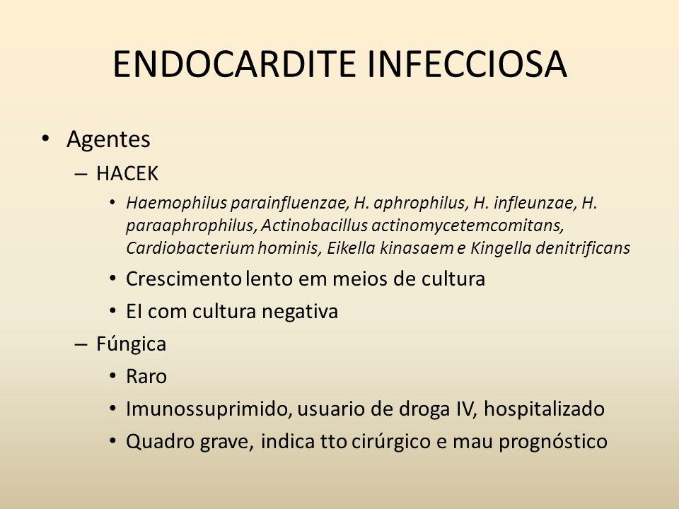 ENDOCARDITE INFECCIOSA Agentes – HACEK Haemophilus parainfluenzae, H. aphrophilus, H. infleunzae, H. paraaphrophilus, Actinobacillus actinomycetemcomi