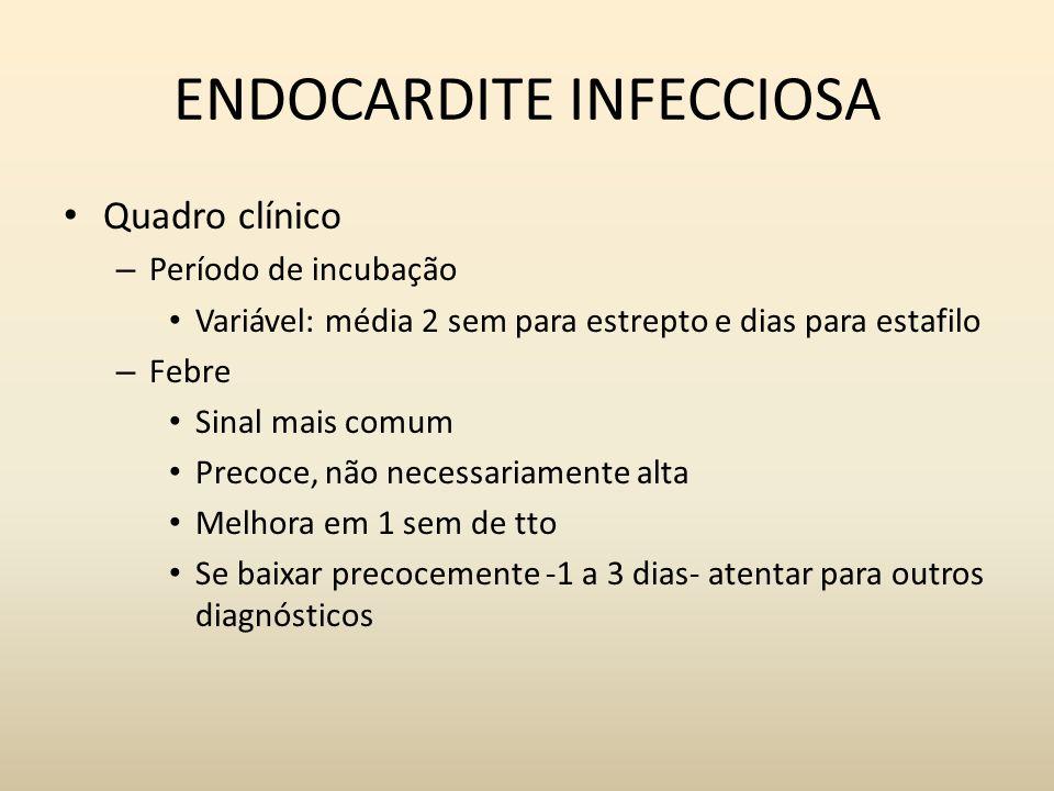 ENDOCARDITE INFECCIOSA Quadro clínico – Período de incubação Variável: média 2 sem para estrepto e dias para estafilo – Febre Sinal mais comum Precoce
