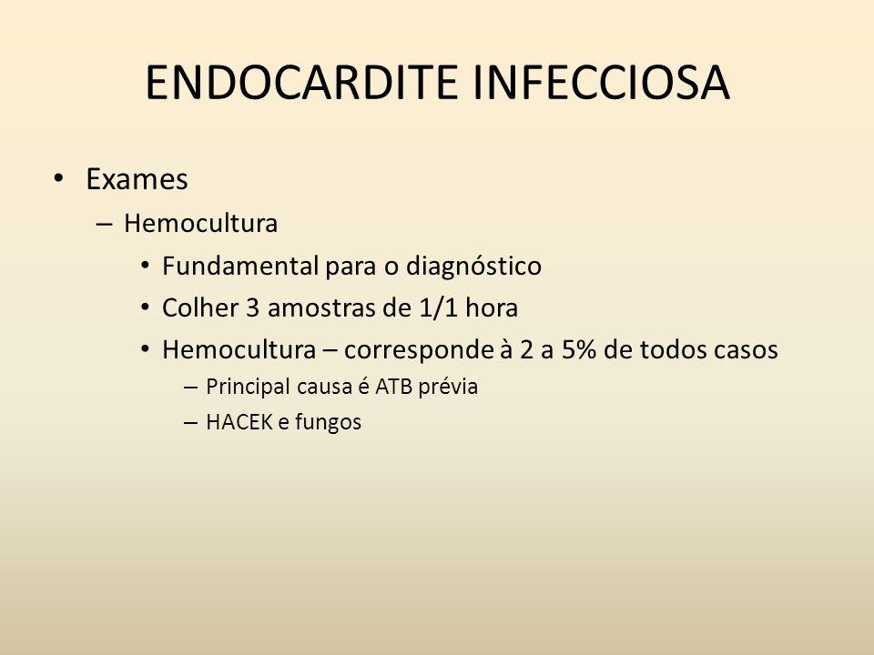 ENDOCARDITE INFECCIOSA Exames – Hemocultura Fundamental para o diagnóstico Colher 3 amostras de 1/1 hora Hemocultura – corresponde à 2 a 5% de todos c