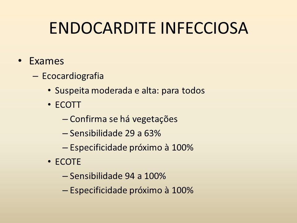 ENDOCARDITE INFECCIOSA Exames – Ecocardiografia Suspeita moderada e alta: para todos ECOTT – Confirma se há vegetações – Sensibilidade 29 a 63% – Espe