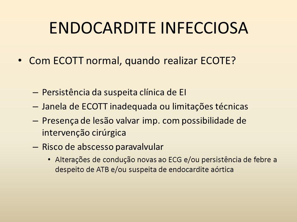 ENDOCARDITE INFECCIOSA Com ECOTT normal, quando realizar ECOTE? – Persistência da suspeita clínica de EI – Janela de ECOTT inadequada ou limitações té