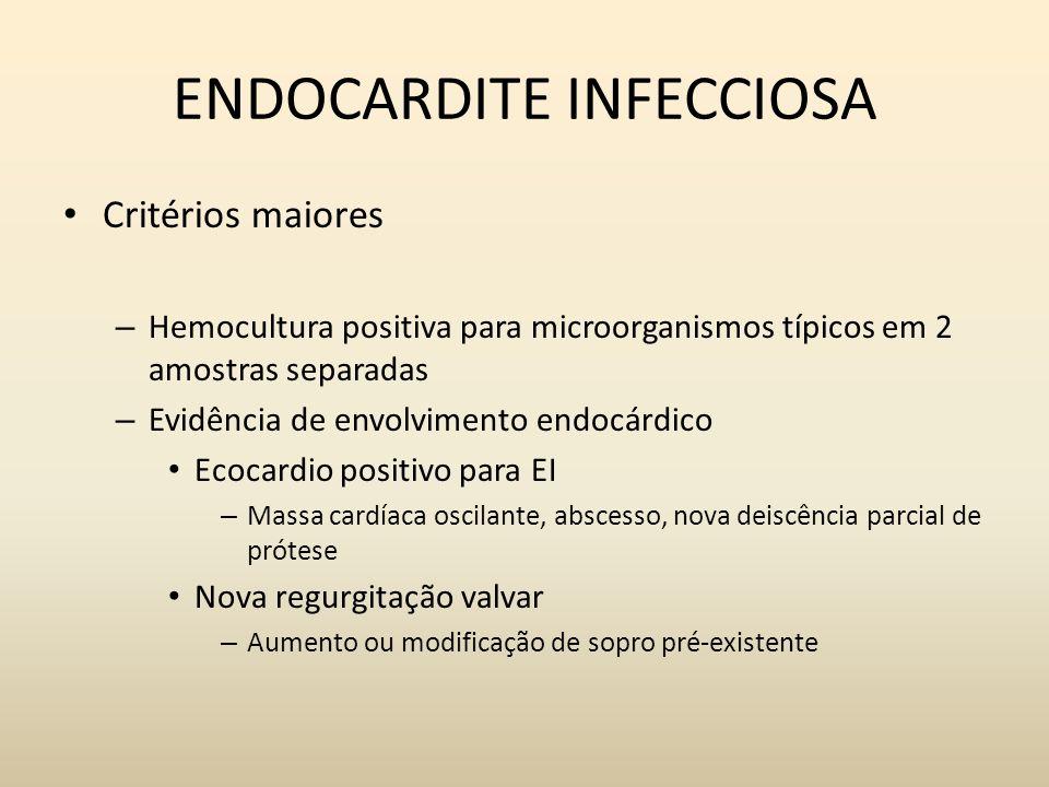 ENDOCARDITE INFECCIOSA Critérios maiores – Hemocultura positiva para microorganismos típicos em 2 amostras separadas – Evidência de envolvimento endoc
