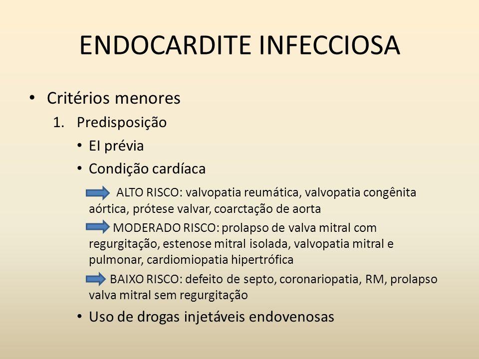 ENDOCARDITE INFECCIOSA Critérios menores 1.Predisposição EI prévia Condição cardíaca ALTO RISCO: valvopatia reumática, valvopatia congênita aórtica, p