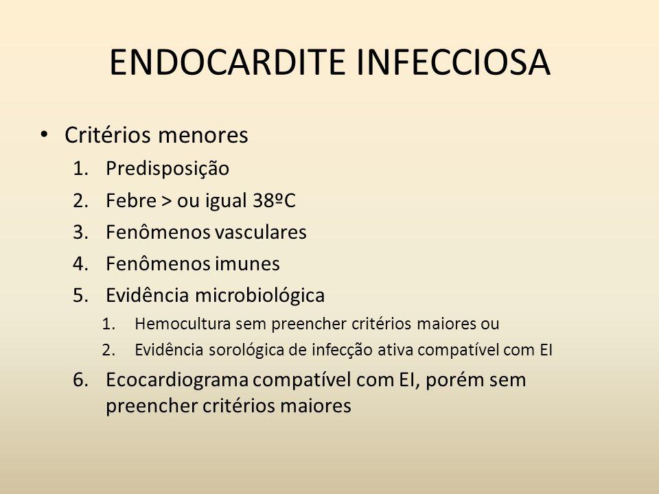 ENDOCARDITE INFECCIOSA Critérios menores 1.Predisposição 2.Febre > ou igual 38ºC 3.Fenômenos vasculares 4.Fenômenos imunes 5.Evidência microbiológica
