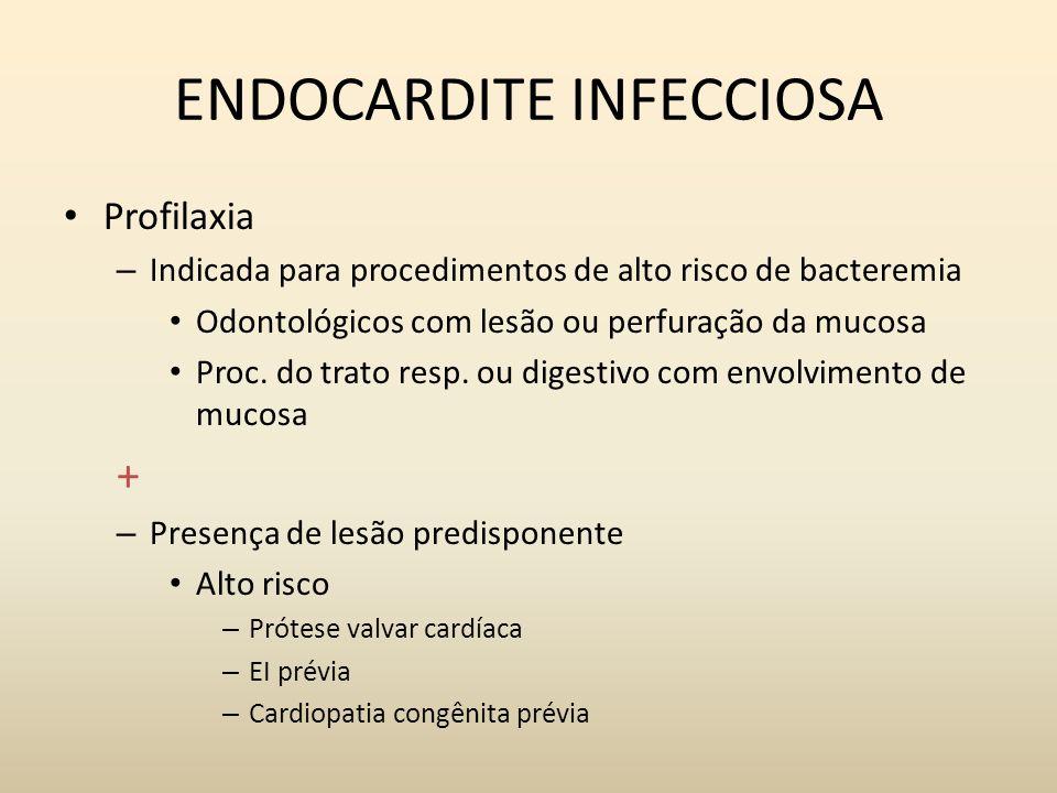 ENDOCARDITE INFECCIOSA Profilaxia – Indicada para procedimentos de alto risco de bacteremia Odontológicos com lesão ou perfuração da mucosa Proc. do t
