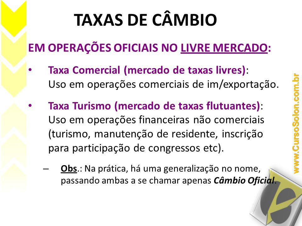 TAXAS DE CÂMBIO EM OPERAÇÕES OFICIAIS NO LIVRE MERCADO: Taxa Comercial (mercado de taxas livres): Uso em operações comerciais de im/exportação. Taxa T