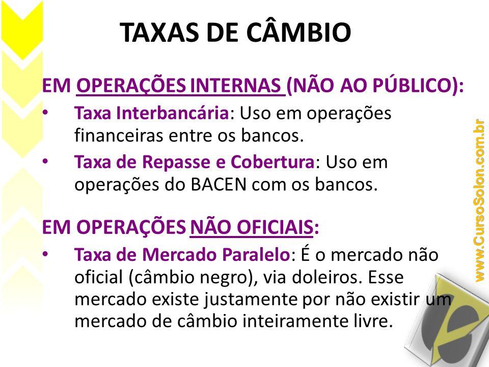 TAXAS DE CÂMBIO EM OPERAÇÕES INTERNAS (NÃO AO PÚBLICO): Taxa Interbancária: Uso em operações financeiras entre os bancos. Taxa de Repasse e Cobertura: