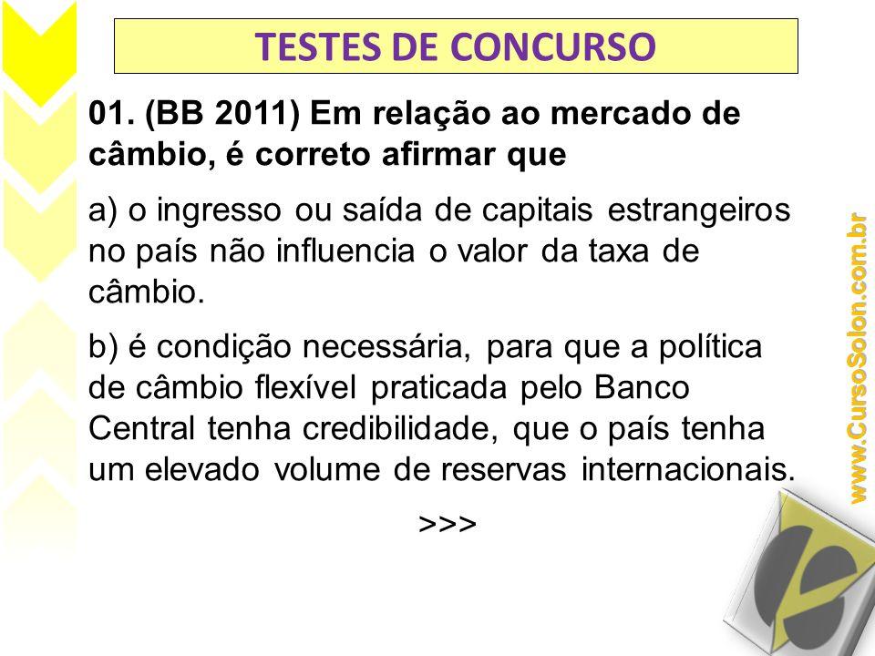 TESTES DE CONCURSO 01. (BB 2011) Em relação ao mercado de câmbio, é correto afirmar que a) o ingresso ou saída de capitais estrangeiros no país não in
