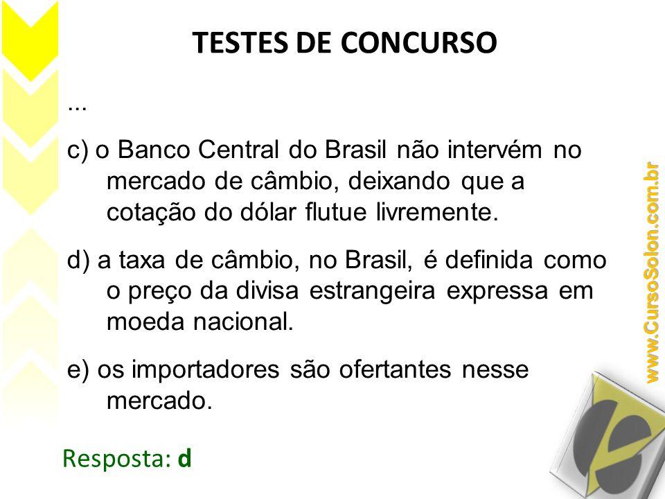 ... c) o Banco Central do Brasil não intervém no mercado de câmbio, deixando que a cotação do dólar flutue livremente. d) a taxa de câmbio, no Brasil,