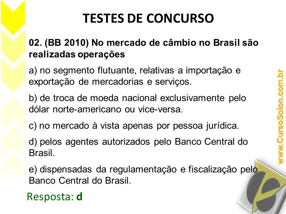02. (BB 2010) No mercado de câmbio no Brasil são realizadas operações a) no segmento flutuante, relativas a importação e exportação de mercadorias e s