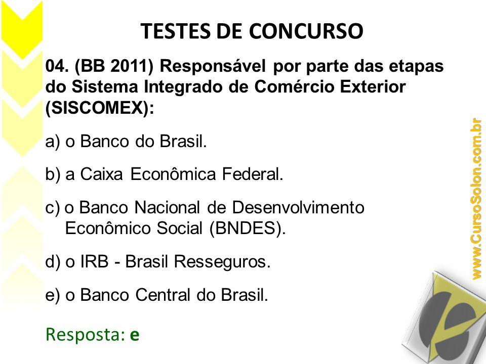 04. (BB 2011) Responsável por parte das etapas do Sistema Integrado de Comércio Exterior (SISCOMEX): a) o Banco do Brasil. b) a Caixa Econômica Federa