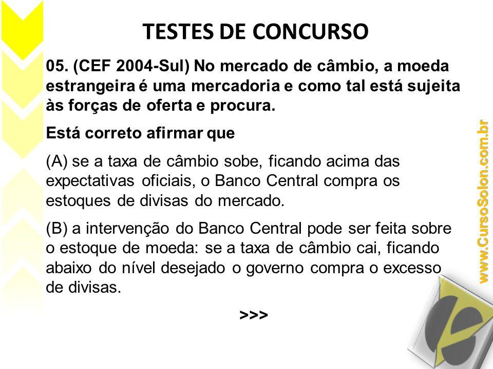 05. (CEF 2004-Sul) No mercado de câmbio, a moeda estrangeira é uma mercadoria e como tal está sujeita às forças de oferta e procura. Está correto afir