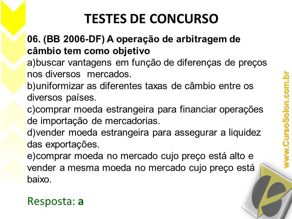06. (BB 2006-DF) A operação de arbitragem de câmbio tem como objetivo a)buscar vantagens em função de diferenças de preços nos diversos mercados. b)un