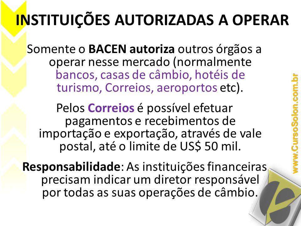 INSTITUIÇÕES AUTORIZADAS A OPERAR Somente o BACEN autoriza outros órgãos a operar nesse mercado (normalmente bancos, casas de câmbio, hotéis de turism