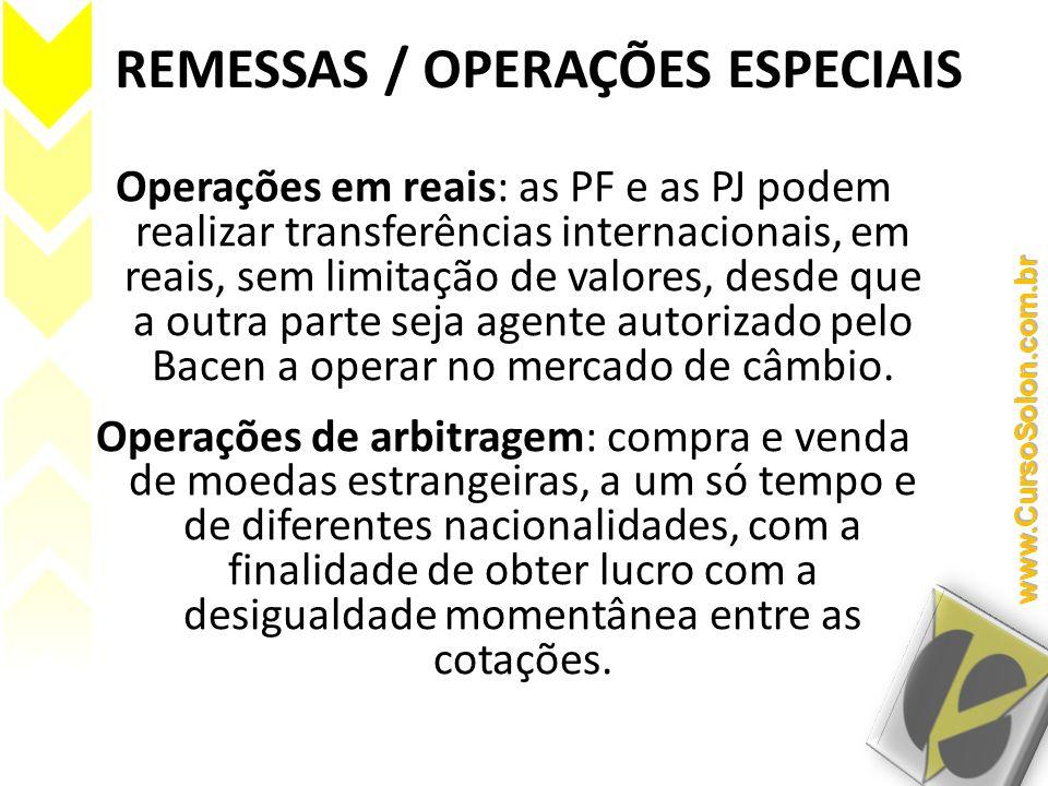 REMESSAS / OPERAÇÕES ESPECIAIS Operações em reais: as PF e as PJ podem realizar transferências internacionais, em reais, sem limitação de valores, des