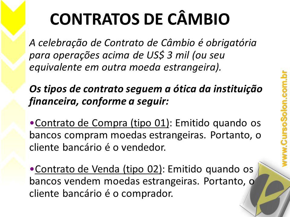 CONTRATOS DE CÂMBIO A celebração de Contrato de Câmbio é obrigatória para operações acima de US$ 3 mil (ou seu equivalente em outra moeda estrangeira)