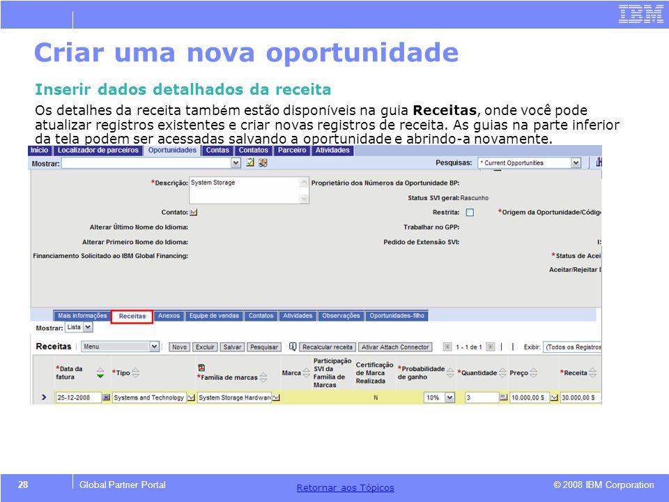 © 2008 IBM Corporation Retornar aos T ó picos 28Global Partner Portal Criar uma nova oportunidade Inserir dados detalhados da receita Os detalhes da r