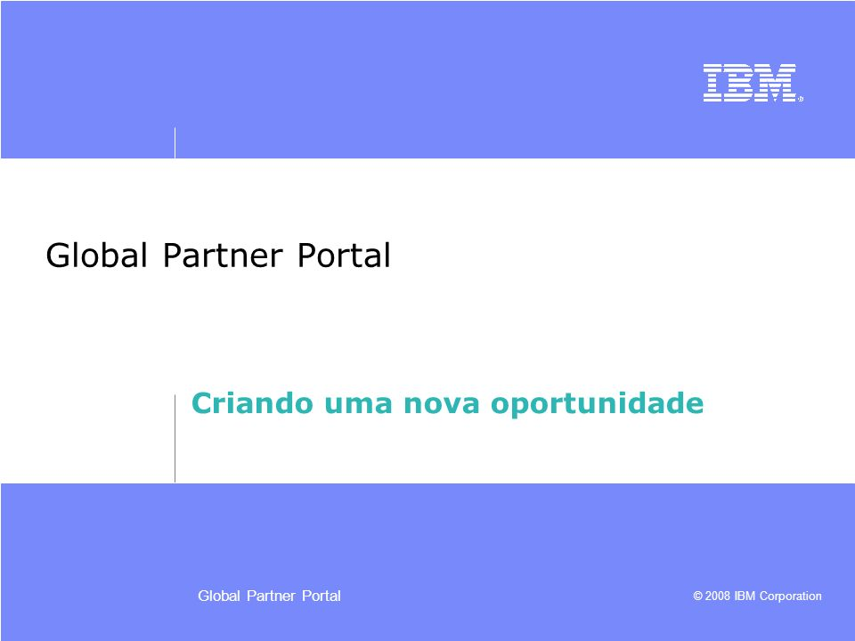 © 2008 IBM Corporation Retornar aos T ó picos 57Global Partner Portal Classifica ç ão da oportunidade O applet da Classifica ç ão da Oportunidade com uma lista de IDs da Classifica ç ão dispon í vel é exibido.