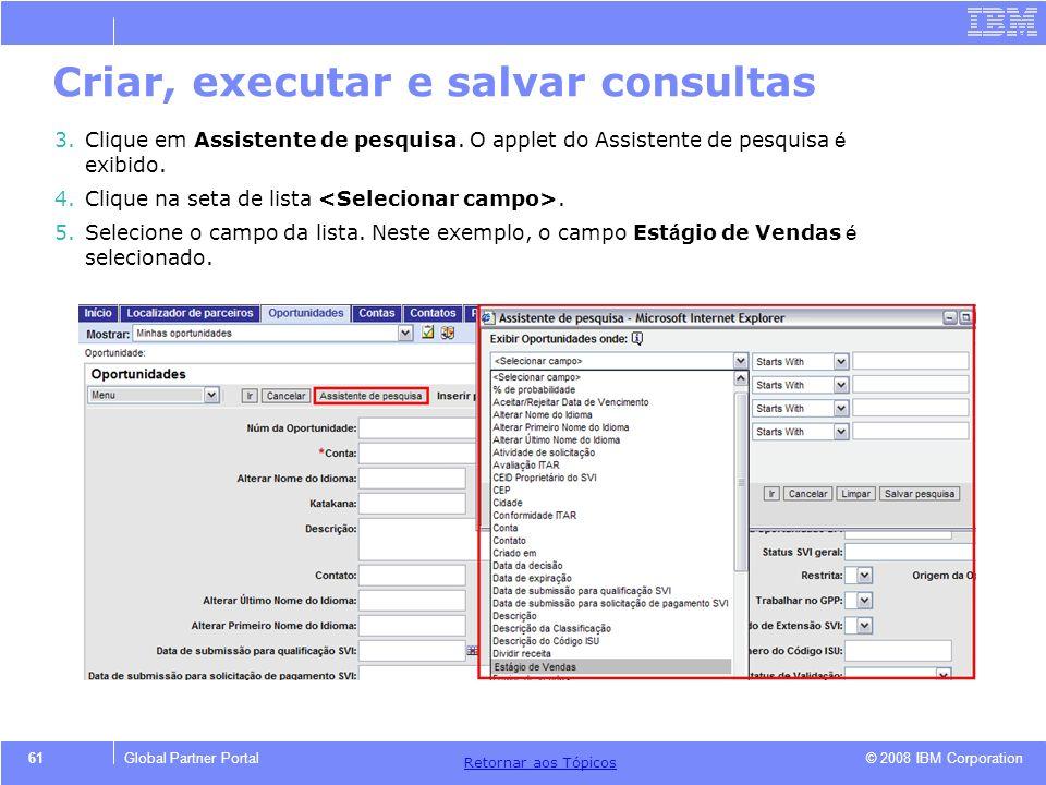 © 2008 IBM Corporation Retornar aos T ó picos 61Global Partner Portal 3.Clique em Assistente de pesquisa. O applet do Assistente de pesquisa é exibido