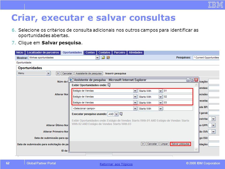 © 2008 IBM Corporation Retornar aos T ó picos 62Global Partner Portal 6.Selecione os crit é rios de consulta adicionais nos outros campos para identif
