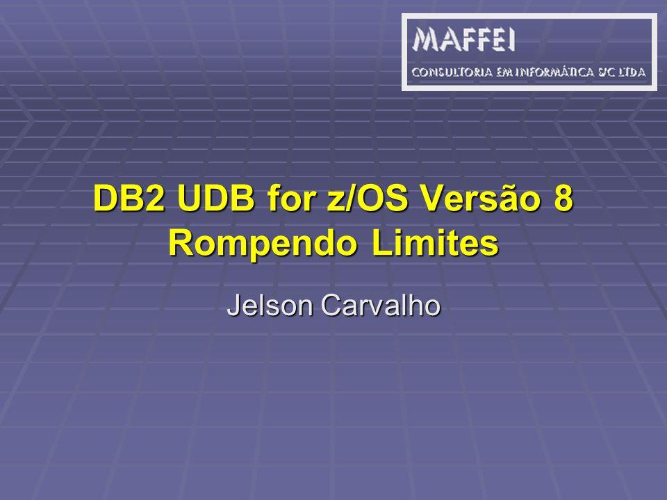 DB2 UDB for z/OS Versão 8 Rompendo Limites Jelson Carvalho