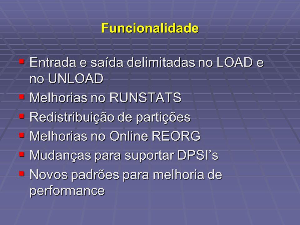 Funcionalidade Entrada e saída delimitadas no LOAD e no UNLOAD Entrada e saída delimitadas no LOAD e no UNLOAD Melhorias no RUNSTATS Melhorias no RUNS
