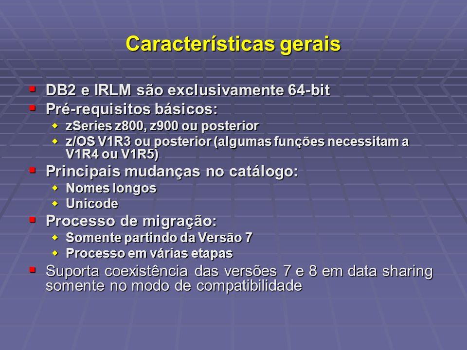 Características gerais DB2 e IRLM são exclusivamente 64-bit DB2 e IRLM são exclusivamente 64-bit Pré-requisitos básicos: Pré-requisitos básicos: zSeri