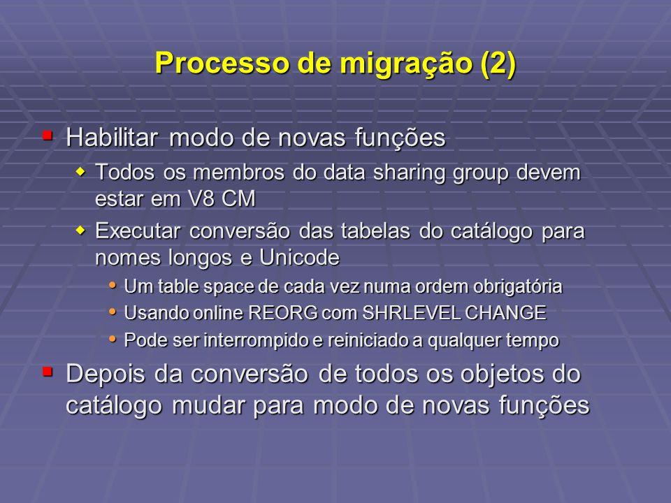 Processo de migração (2) Habilitar modo de novas funções Habilitar modo de novas funções Todos os membros do data sharing group devem estar em V8 CM T