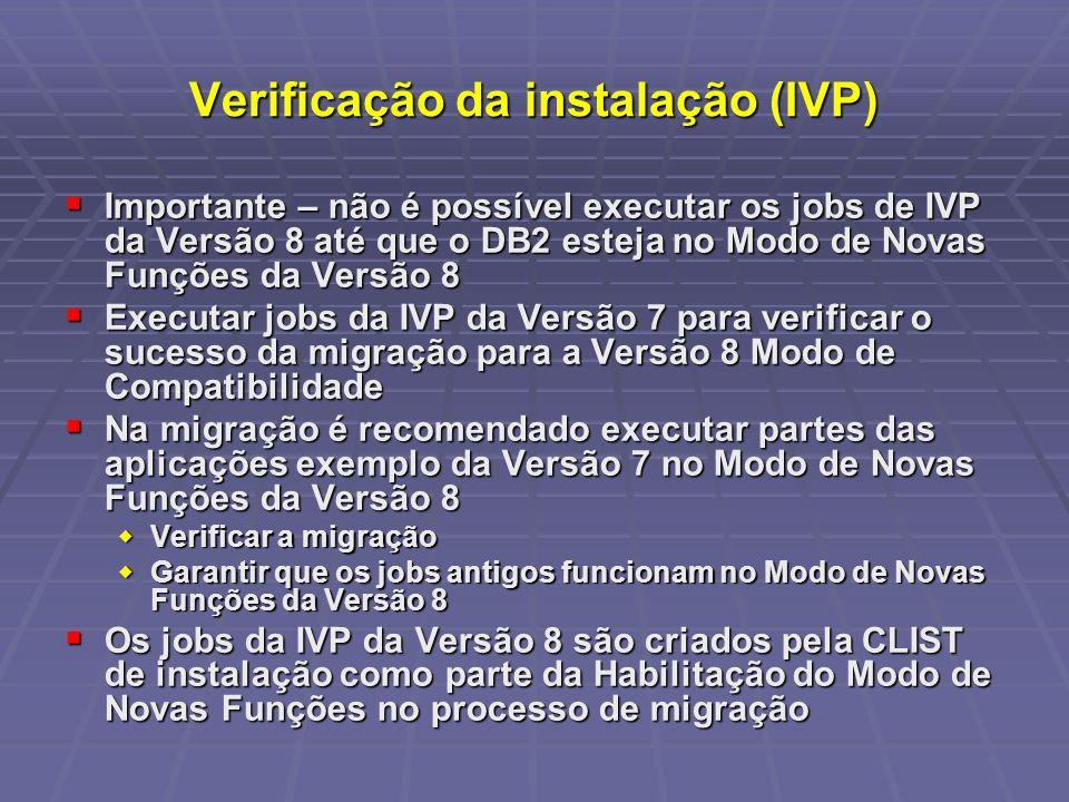 Verificação da instalação (IVP) Importante – não é possível executar os jobs de IVP da Versão 8 até que o DB2 esteja no Modo de Novas Funções da Versã