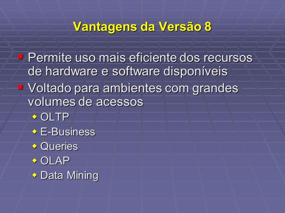 Vantagens da Versão 8 Permite uso mais eficiente dos recursos de hardware e software disponíveis Permite uso mais eficiente dos recursos de hardware e