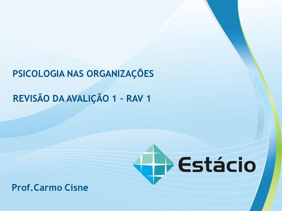 RAV 1 PSICOLOGIA NAS ORGANIZAÇÕES REVISÃO DA AVALIÇÃO 1 – RAV 1 Prof.Carmo Cisne