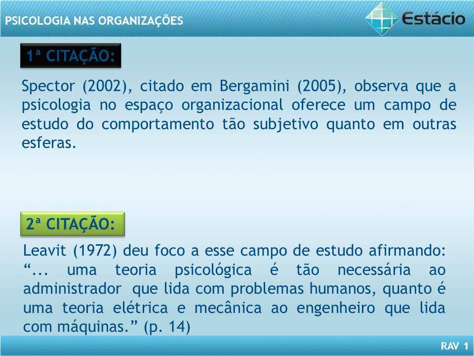 RAV 1 PSICOLOGIA NAS ORGANIZAÇÕES Spector (2002), citado em Bergamini (2005), observa que a psicologia no espaço organizacional oferece um campo de es