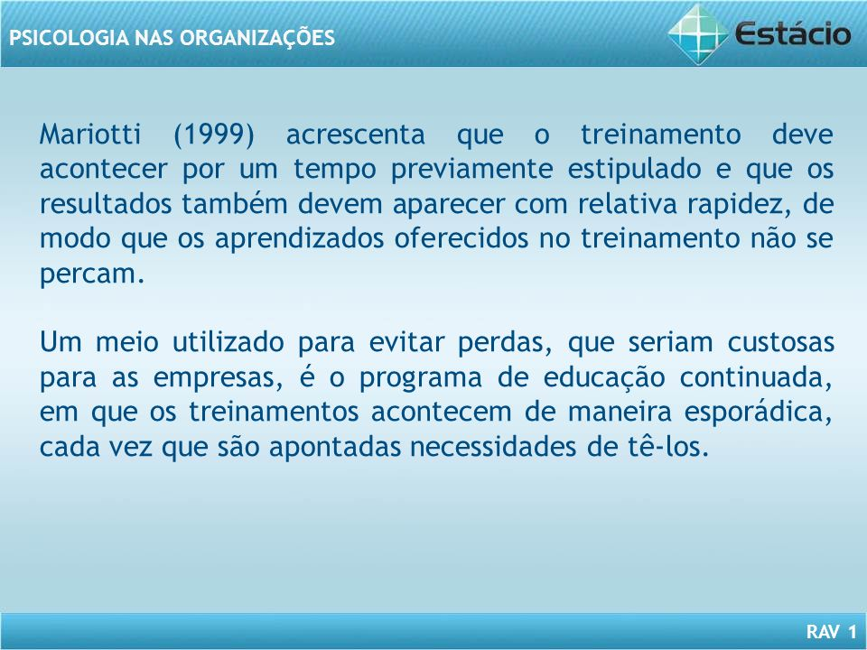 RAV 1 PSICOLOGIA NAS ORGANIZAÇÕES Mariotti (1999) acrescenta que o treinamento deve acontecer por um tempo previamente estipulado e que os resultados