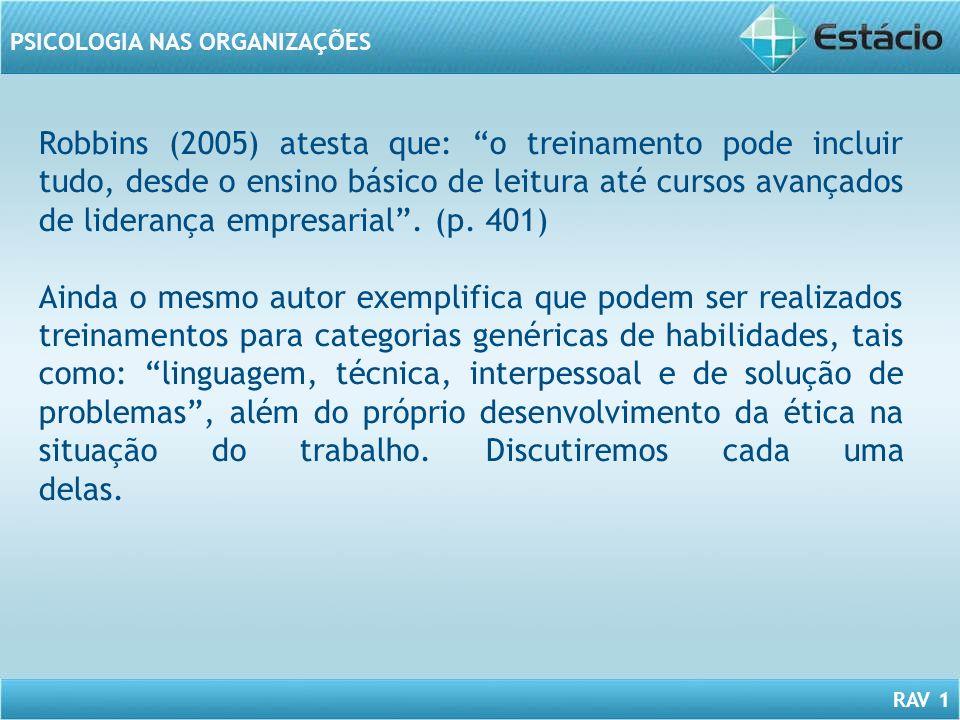 RAV 1 PSICOLOGIA NAS ORGANIZAÇÕES Robbins (2005) atesta que: o treinamento pode incluir tudo, desde o ensino básico de leitura até cursos avançados de