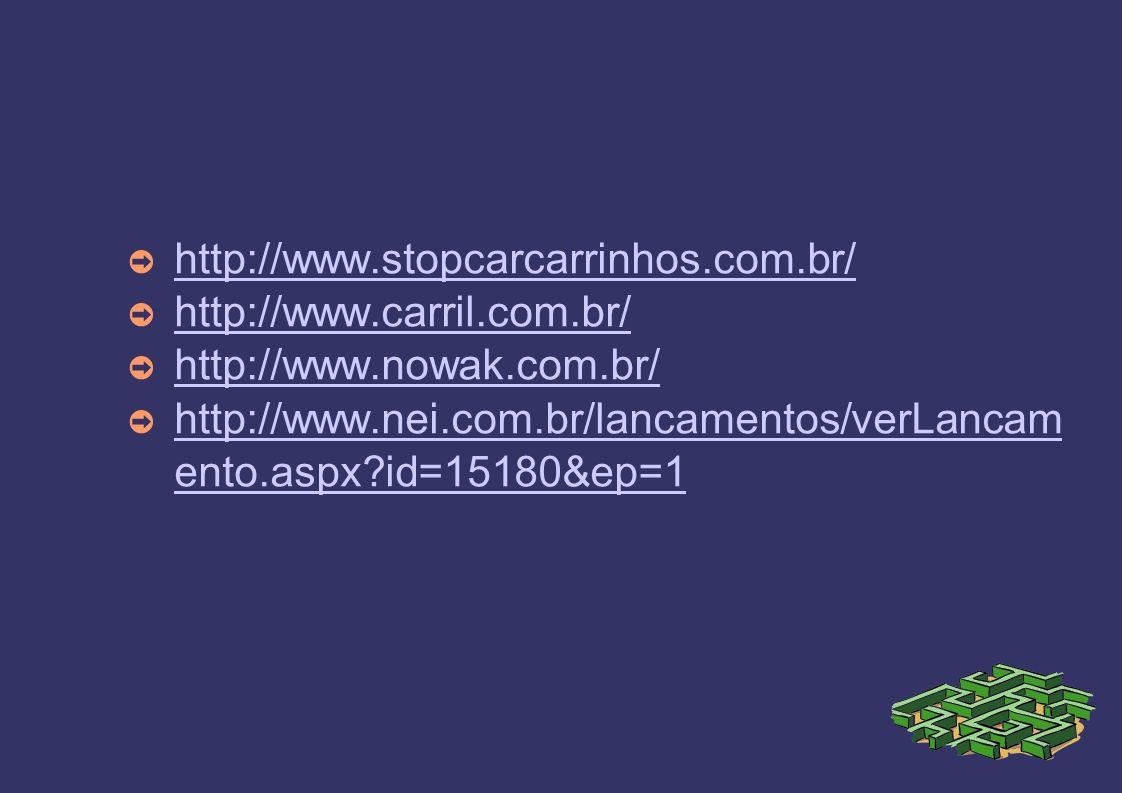 http://www.stopcarcarrinhos.com.br/ http://www.carril.com.br/ http://www.nowak.com.br/ http://www.nei.com.br/lancamentos/verLancam ento.aspx?id=15180&