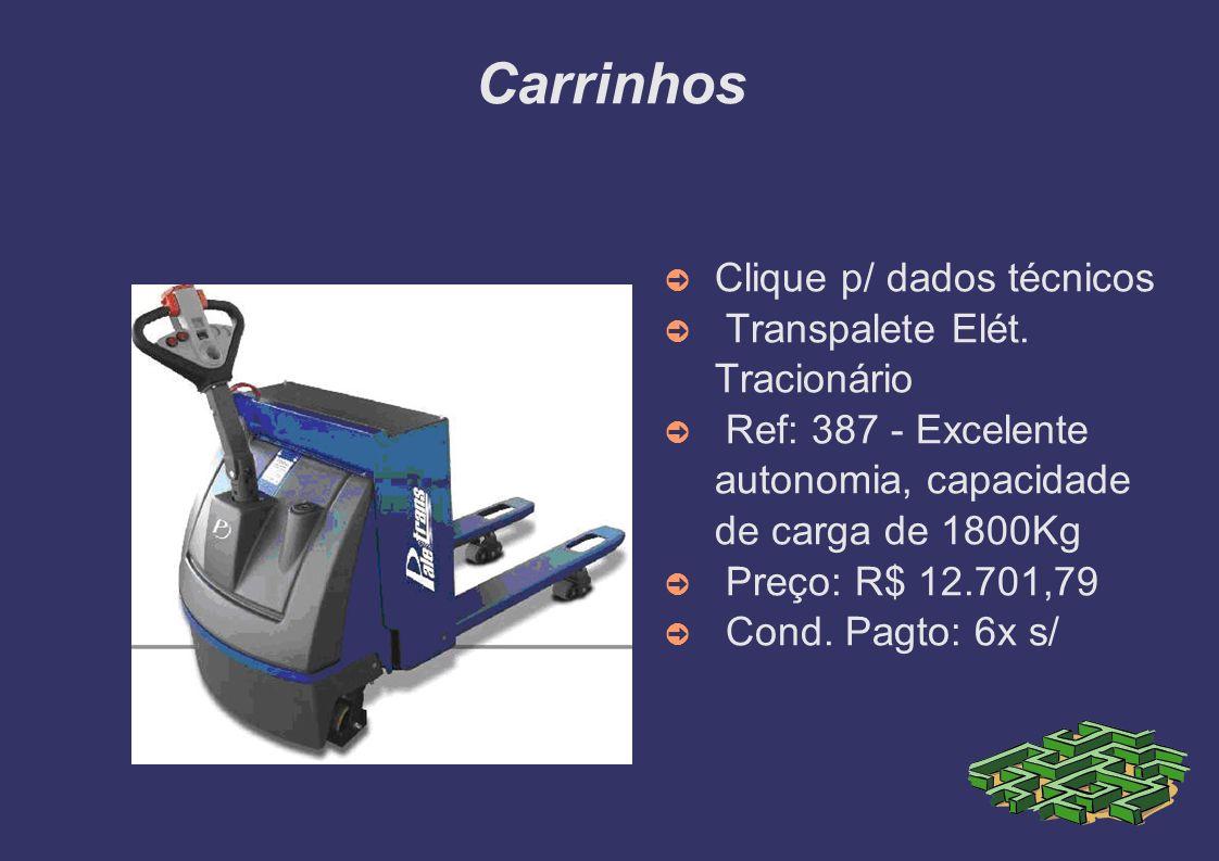 Carrinhos Clique p/ dados técnicos Transpalete Elét. Tracionário Ref: 387 - Excelente autonomia, capacidade de carga de 1800Kg Preço: R$ 12.701,79 Con