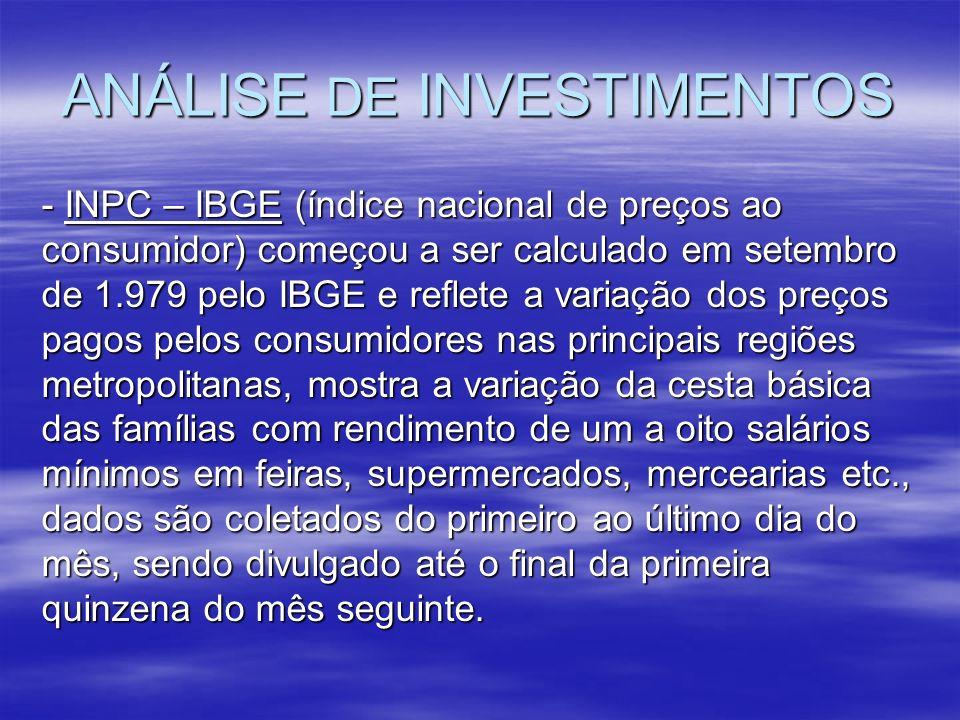 ANÁLISE DE INVESTIMENTOS - INPC – IBGE (índice nacional de preços ao consumidor) começou a ser calculado em setembro de 1.979 pelo IBGE e reflete a va