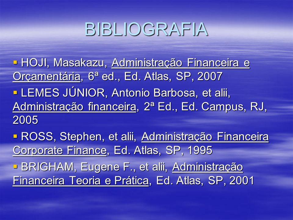 BIBLIOGRAFIA HOJI, Masakazu, Administração Financeira e Orçamentária, 6ª ed., Ed. Atlas, SP, 2007 HOJI, Masakazu, Administração Financeira e Orçamentá