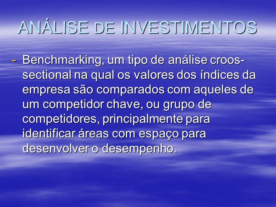 ANÁLISE DE INVESTIMENTOS -Benchmarking, um tipo de análise croos- sectional na qual os valores dos índices da empresa são comparados com aqueles de um