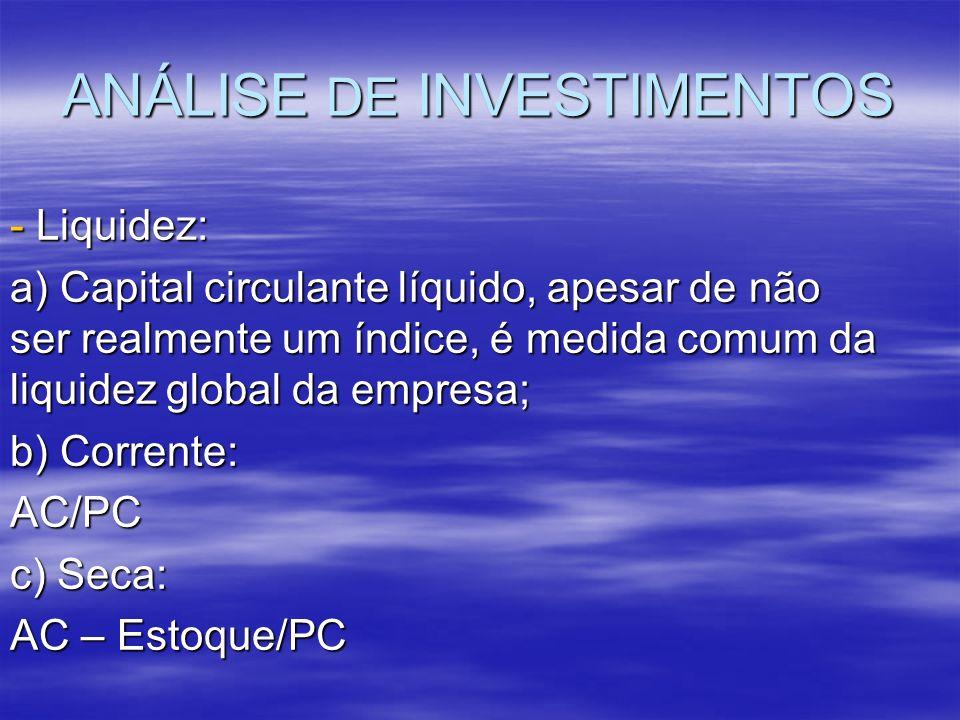 ANÁLISE DE INVESTIMENTOS - Liquidez: a) Capital circulante líquido, apesar de não ser realmente um índice, é medida comum da liquidez global da empres