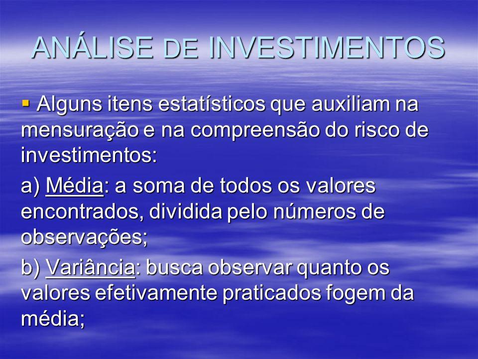 ANÁLISE DE INVESTIMENTOS Alguns itens estatísticos que auxiliam na mensuração e na compreensão do risco de investimentos: Alguns itens estatísticos qu