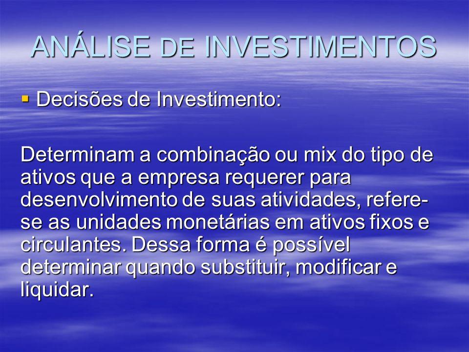 ANÁLISE DE INVESTIMENTOS Decisões de Investimento: Decisões de Investimento: Determinam a combinação ou mix do tipo de ativos que a empresa requerer p
